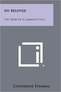 My Beloved The Story Of A Carmelite Nun